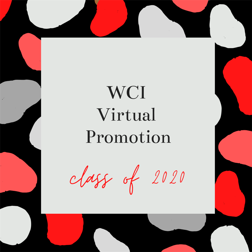 View the WCI Class of 2020 Virtual Promotion Ceremony here